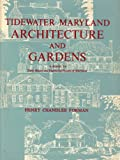 Tidewater Maryland Architecture and Gardens. a Sequel to Early Manor and Plantation Houses of Maryland