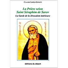 La Prière selon Saint Séraphim de Sarov: La Garde de la Jérusalem Intérieure (French Edition)