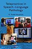 Telepractice in Speech-Language Pathology, Houston, K. Todd, 1597564796