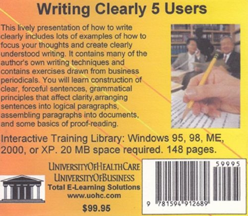 Writing Clearly 5 Users: A Lively and Interactive Introduction to Clear Writing Skills, with an Emphasis on Sales and Business Writing, Including Some Grammmar by UniversityOfHealthCare