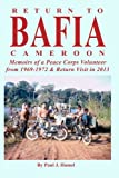Return to Bafia Cameroon: Memories of a Peace Corps Volunteer from 1969 to 1972 & Return Visit in 2013