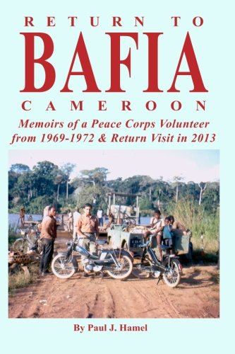 Return to Bafia Cameroon: Memories of a Peace Corps Volunteer from 1969 to 1972 & Return Visit in 2013 (Best Countries To Visit Africa)