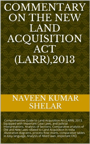 - Commentary on The New Land Acquisition Act (LARR),2013: Comprehensive Analysis of LARR-13, with Case Laws diagram and process flow charts