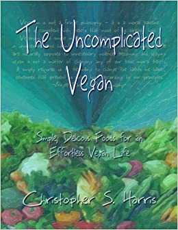 The Uncomplicated Vegan: Simple, Delicious Foods for an Effortless Vegan Life by Christopher S. Harris (2015-03-17)