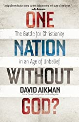 One Nation without God?: The Battle for Christianity in an Age of Unbelief