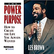 The Power of Purpose: How to Create the Life You Always Wanted   Les Brown