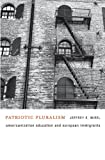 Patriotic Pluralism: Americanization Education and European Immigrants, Jeffrey E. Mirel, 0674046382