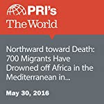 Northward Toward Death: 700 Migrants Have Drowned off Africa in the Mediterranean in the Past Week | Andrea Crossan