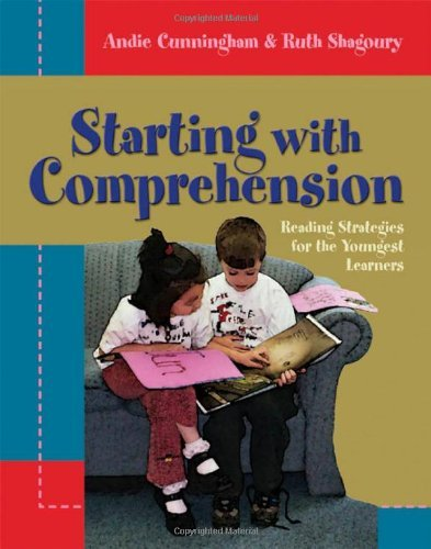 Starting with Comprehension: Reading Strategies for the Youngest Learners by Cunningham Andie Shagoury Ruth (2005-01-01) Paperback