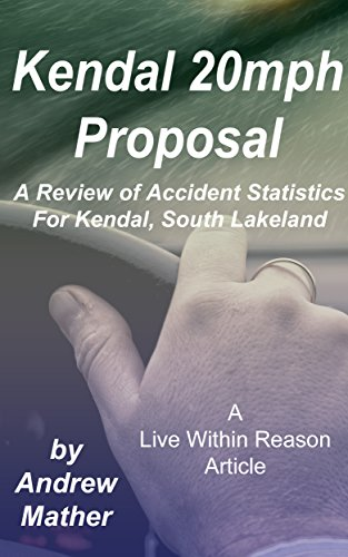 Kendal 20mph Proposal: A review of Accident Statistics for Kendal, South Lakeland (Live within Reason Book 24)