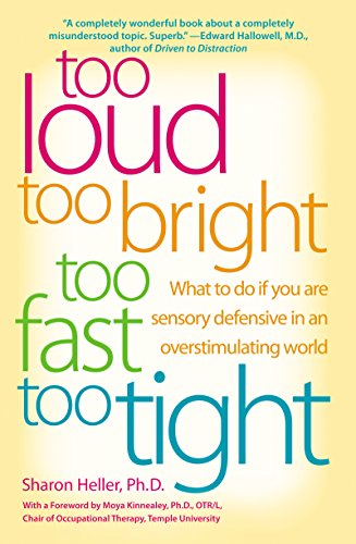 Too Loud, Too Bright, Too Fast, Too Tight: What to Do If You Are Sensory Defensive in an Overstimulating ()