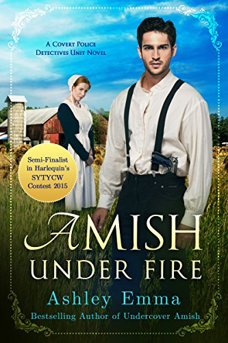 Amish Under Fire (Amish Romantic Suspense) (Covert Police Detectives Unit Series Book 2) by [Emma, Ashley]