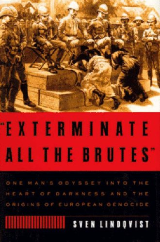 Exterminate All the Brutes: A Modern Odyssey into the Heart of Darkness