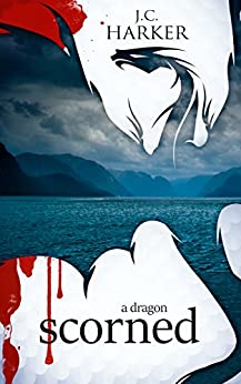 A Dragon Scorned (Dragons Reborn) by [Harker, J.C.]