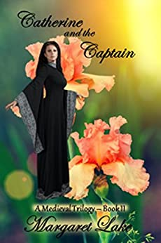 Catherine and the Captain (A Medieval Trilogy Book 2) by [Lake, Margaret]