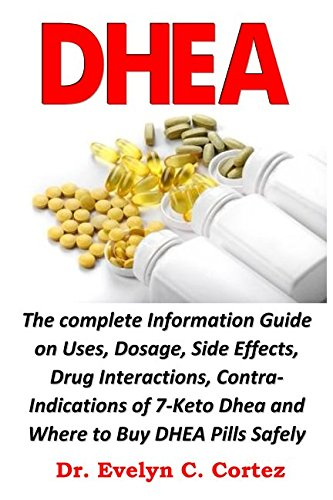 - DHEA: The complete Information Guide on Uses, Dosage, Side Effects, Drug Interactions, Contra-Indications of 7-Keto Dhea and Where to Buy DHEA Pills Safely Online.