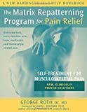 The Matrix Repatterning Program for Pain Relief: Self-Treatment for Musculoskeletal Pain (New Harbinger Self-Help Workbook)