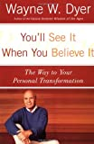 You'll See It When You Believe It: The Way to Your Personal Transformation by Wayne W. Dyer front cover