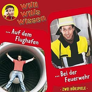 Auf dem Flughafen / Bei der Feuerwehr (Willi wills wissen 11) Hörspiel