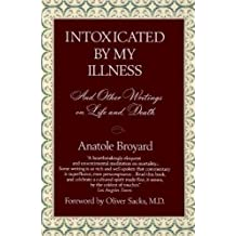 Intoxicated by My Illness and Other Writings on Life and Death by Anatole Broyard (1993) Paperback