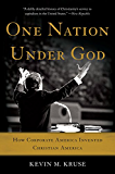One Nation Under God: How Corporate America Invented Christian America