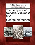 The Conquest of Canada. Volume 2 Of 2, George Warburton, 1275825249