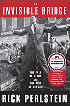 The Invisible Bridge: The Fall of Nixon and the Rise of Reagan by [Perlstein, Rick]