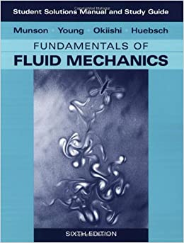 Student Solutions Manual And Student Study Guide To Fundamentals Of Fluid Mechanics By Munson Bruce R Young Donald F Okiishi Theodore H Huebsch Wade W January 14 2009 Paperback Amazon Com Books