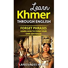 Learn Khmer Through English - The Complete Beginner Guide: Forget Phrases, Learn How to Form Your Own Sentences! (Cambodia, Speak Khmer, Khmer Language, Khmer Language Books, Study Khmer)