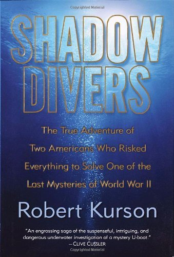 Download Shadow Divers: The True Adventure of Two Americans Who Risked Everything to Solve One of the Last Mysteries of World War II by Robert Kurson (2004-06-29) ebook