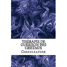 Thérapie de guérison des cristaux (French Edition)