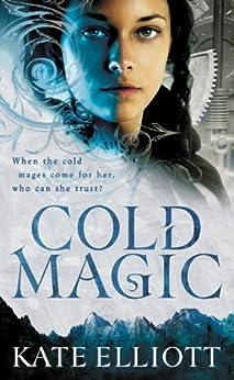Cold Magic (The Spiritwalker Trilogy Book 1) by [Elliott, Kate]
