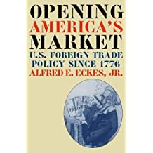 Opening America's Market: U.S. Foreign Trade Policy Since 1776 (Business, Society, and the State)
