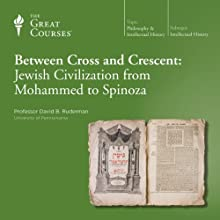 Between Cross and Crescent: Jewish Civilization from Mohammed to Spinoza Lecture by The Great Courses Narrated by Professor David B. Ruderman Ph.D. Hebrew University Jerusalem