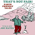 That's Not Fair!: Earth Friendly Tales | Joe Hayes