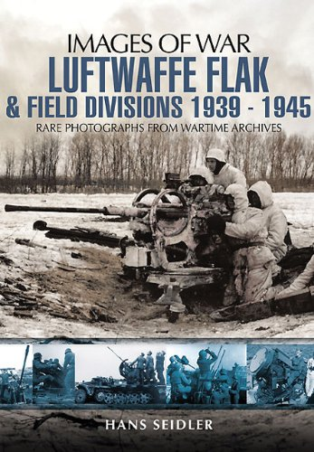 Luftwaffe Flak and Field Divisions 1939-1945 (Images of War) from Images