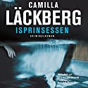 Isprinsessen Audiobook by Camilla Läckberg Narrated by Githa Lehrmann