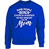 My Family Tee Some Call Me Church Warden The Most Important Call Me Mom - Adult Sweatshirt