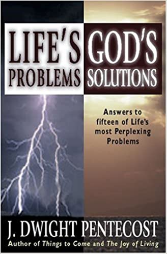 Lifes Problems Gods Solutions J Dwight Pentecost