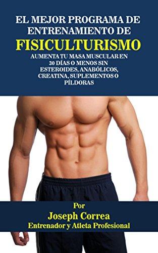 El Mejor Programa De Entrenamiento De Fisiculturismo: Aumenta Tu Masa Muscular En 30 Días o
