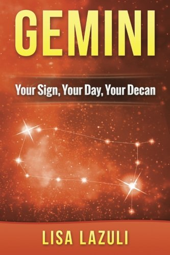 GEMINI: Your Sign, Your Day, Your Decan: Astrology and Numerology Insights into Gemini The Twins