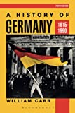 A History of Germany, 1815-1990, William Carr, 0340559306