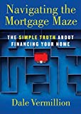 Navigating the Mortgage Maze: The Simple Truth