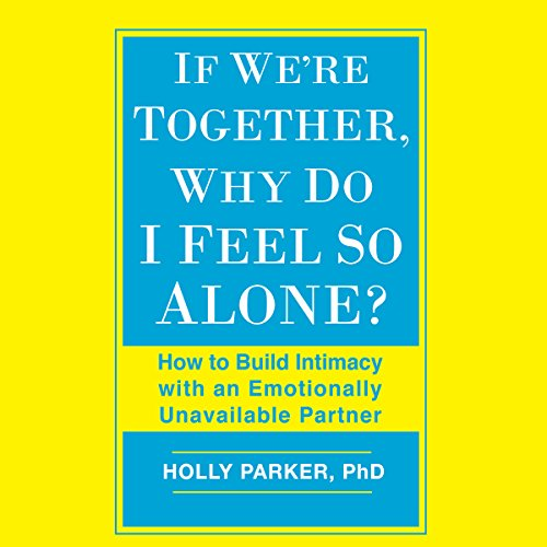 If We're Together, Why Do I Feel So Alone?: How to Build Intimacy with an Emotionally Unavailable Partner Audiobook [Free Download by Trial] thumbnail