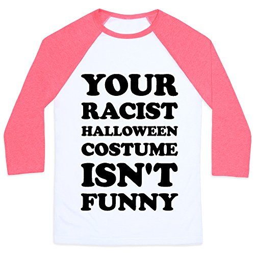 Your Racist Halloween Costume Isn't Funny large White/Neon Pink Unisex Baseball Tee by LookHUMAN