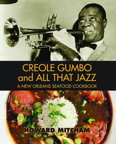 Creole Gumbo and All That Jazz\: A New Orleans Seafood Cookbook by Howard Mitcham