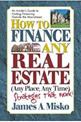 How to Finance Any Real Estate, Any Place, Any Time: Strategies That Work (SquareOne Finance Guides) Kindle Edition