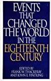 Events That Changed the World in the Eighteenth Century, Frank W. Thackeray and John E. Findling, 0313290776