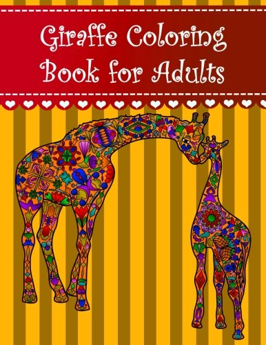 Giraffe Coloring Book for Adults: Adult coloring book with giraffe animals, hearts, extreme detail mandalas, pretty flowers, paisley shapes, intricate ... cute baby giraffes and amazing wild animals.