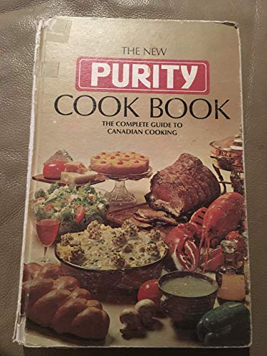 - THE NEW PURITY COOK BOOK the Complete Guide to Canadian Cooking